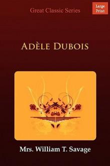 Adèle DuBois - Mrs. William T. Savage