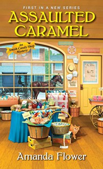 Assaulted Caramel (An Amish Candy Shop Mystery) - Amanda Flower