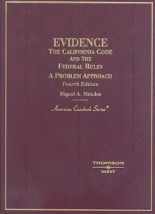 Evidence: The California Code and the Federal Rules: A Problem Approach - Miguel A. Mendez
