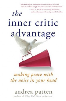 The Inner Critic Advantage: Making Peace with the Noise in Your head - Andrea Patten, David-Matthew Barnes
