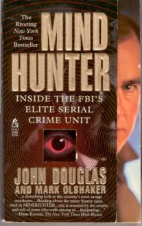 Mind Hunter: Inside the FBI's Elite Serial Crime Unit - Mark Olshaker, John E. (Edward) Douglas