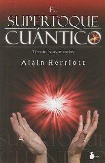 El Supertoque Cuantico: Tecnicas Avanzadas = Supercharging Quantum Touch - Alain Herriott