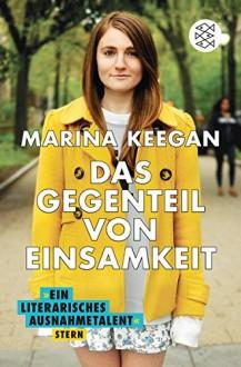 Das Gegenteil von Einsamkeit - Marina Keegan,Brigitte Jakobeit