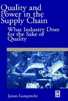 Quality and Power in the Supply Chain: What Industry Does for the Sake of Quality - James Lamprecht