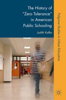 "The History of ""Zero Tolerance"" in American Public Schooling - Judith Kafka"