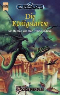 Die Königslarve - Karl-Heinz Witzko