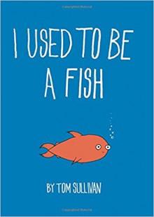 I Used to Be a Fish - Tom Sullivan,Tom Sullivan