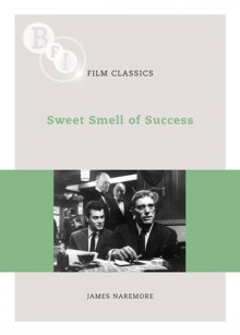 Sweet Smell of Success - James Naremore