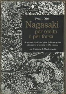 Nagasaki per scelta o per forza: Il racconto inedito del pilota italo-americano che sganciò la seconda bomba atomica - Fred J. Olivi, Paolo Gussoni