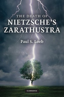 The Death of Nietzsche's Zarathustra - Paul S. Loeb