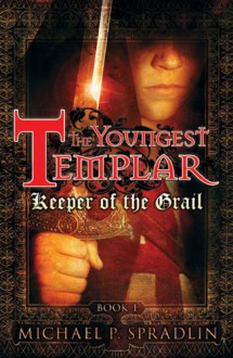 Keeper of the Grail (The Youngest Templar, Book 1) - Michael Spradlin