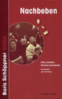 Nachbeben. Chile zwischen Pinochet und Zukunft - Boris Schöppner