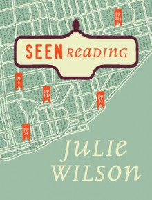 Seen Reading - Julie Wilson