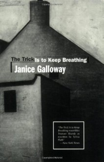The Trick Is to Keep Breathing - Janice Galloway
