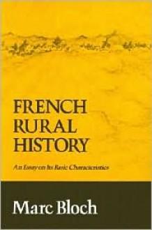 French Rural History: An Essay on its Basic Characteristics - Marc Bloch, Janet Sondheimer, Bryce Lyon