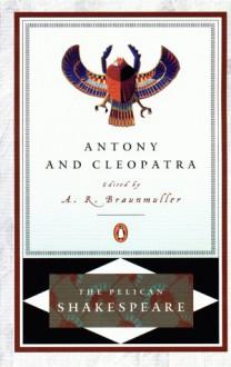 Antony and Cleopatra - Stephen Orgel, A.R. Braunmuller, William Shakespeare