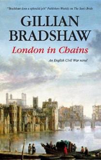 London in Chains: An English Civil War Novel - Gillian Bradshaw