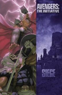 Avengers: The Initiative, Vol. 6: Siege - Christos Gage, Dan Slott, Rafa Sandoval, Mahmud Asrar, Jorge Molina