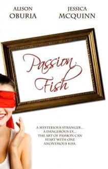 Passion Fish - Alison Oburia, Jessica McQuinn