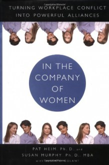 In the Company of Women: Turning Workplace Conflict into Powerful Alliances - Patricia Heim, Susan Murphy