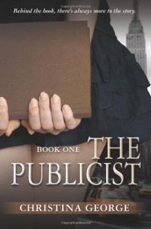 The Publicist (Volume 1) - Christina George