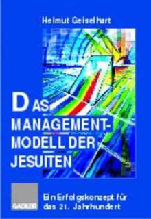 Das Managementmodell Der Jesuiten: Ein Erfolgskonzept Fur Das 21. Jahrhundert - Helmut Geiselhart