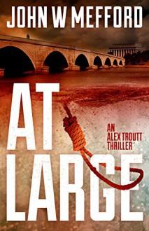 AT Large (An Alex Troutt Thriller, Book 2) - John W. Mefford