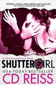 Shuttergirl - C.D. Reiss