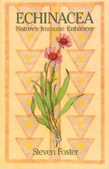 Echinacea: Nature's Immune Enhancer - Steven Foster