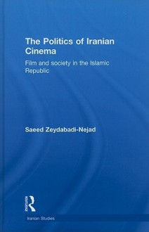 The Politics of Iranian Cinema: Films and Society in the Islamic Republic - Saeed Zeydabadi-nejad
