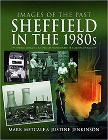 Sheffield in the 1980s: Featuring Images of Sheffield Photographer, Martin Jenkinson (Images of the Past) - Mark Metcalf,Justine Jenkinson