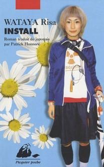 Install - Risa Wataya, 綿矢 りさ, Patrick Honnoré