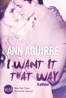 I Want It That Way - Ann Aguirre, Alexandra Hinrichsen