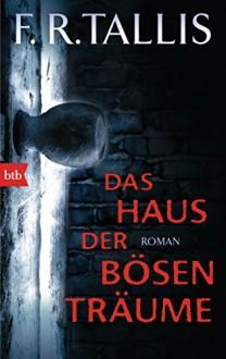 Das Haus der bösen Träume: Roman - F.R. Tallis,Kirsten Borchardt