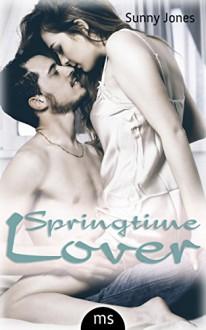 Springtime Lover - Erotischer Liebesroman - Sunny Jones