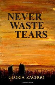 Never Waste Tears - Gloria Zachgo