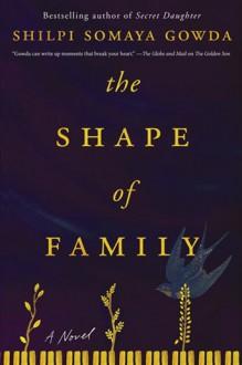 The Shape of Family - Shilpi Somaya Gowda