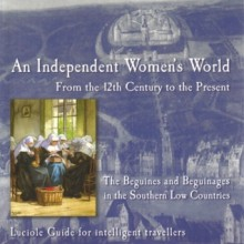 An Independent Women's World: From the 12th Century to the Present: The Beguines and Beguinages in the Southern Low Country (Luciole Guide for Intelligent Travellers) - Genevieve de Cant
