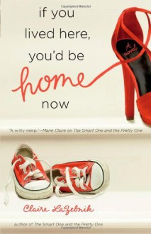 (IF YOU LIVED HERE, YOU'D BE HOME NOW) BY LAZEBNIK, CLAIRE SCOVELL(Author)5 Spot[Publisher]Paperback{If You Lived Here, You'd Be Home Now} on 27 Sep -2010 - Claire LaZebnik