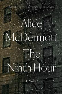 The Ninth Hour: A Novel - Alice McDermott