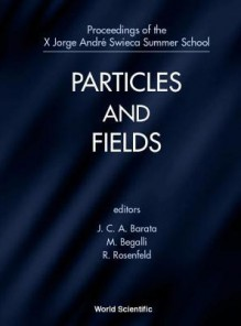 Particles and Fields, X Jorge Andre Swieca Summer School - Joao C.A. Barata, Rogério Rosenfeld, Marcia Begalli
