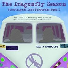 The Dragonfly Season: Streetlights Like Fireworks, Book 2 - David Pandolfe,David Pandolfe,Kerrie Seymour