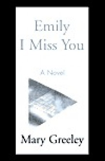 Emily I Miss You - Mary Greeley