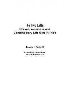 The Two Lefts: Chavez, Venezuela, and Contemporary Left-Wing Politics - Teodoro Petkoff