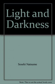 Light and Darkness - Soseki Natsume