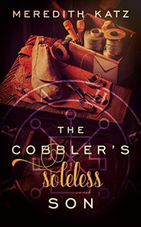 The Cobbler's Soleless Son - Meredith Katz