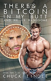 There's A Bitcoin In My Butt And He Is Handsome - Chuck Tingle