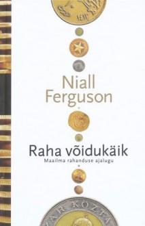 Raha võidukäik: Maailma rahanduse ajalugu - Niall Ferguson, Lauri Vahtre