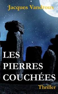 Les Pierres couchées - Jacques Vandroux