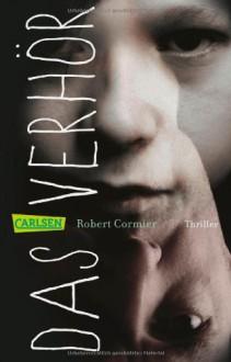 Das Verhör - Robert Cormier, Cornelia Krutz-Arnold